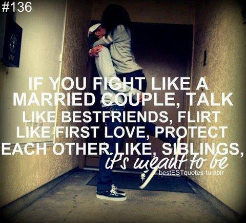 If You Fight Like A Married Couple, Talk Like Bestfriends, Flirt Like First Love, Protect Each Other. Like, Siblings, It's Meant To Be
