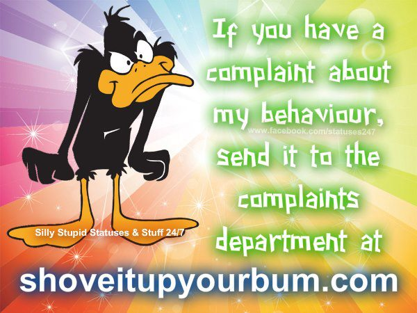 If You Have A Complaint About My Behaviour, Send It To The Complaints Department At