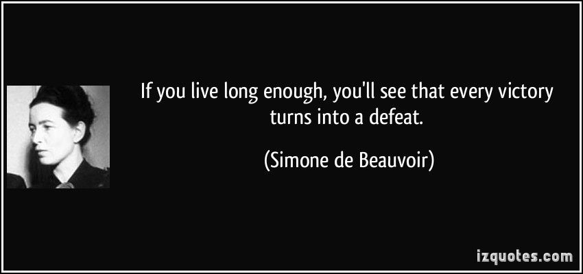 If You Live Long Enough You'll See That Every Victory Turns Into A Defeat