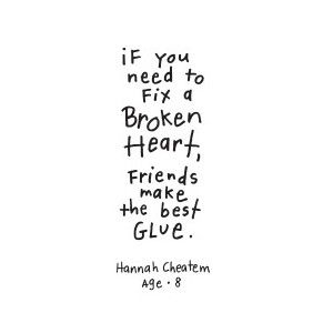 If You Need To Fix a Broken Heart, Friends Make The Best Glue