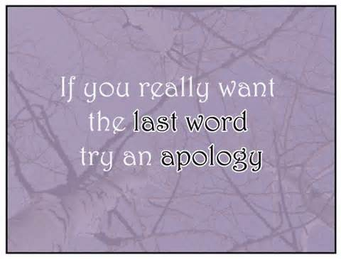 If You Really Want The Last Word Try An Apology ~ Apology Quote