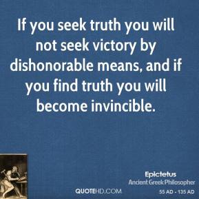 If You Seek Truth You Will Not Seek Victory By Dishonorable Means, And If You Find Truth You Will Become Invincible