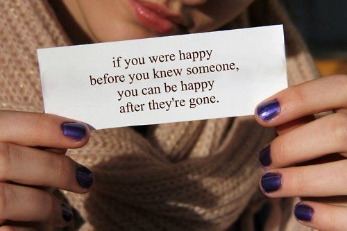 If You Were Happy Before You Knew Someone, You Can Be Happy After They're Gone