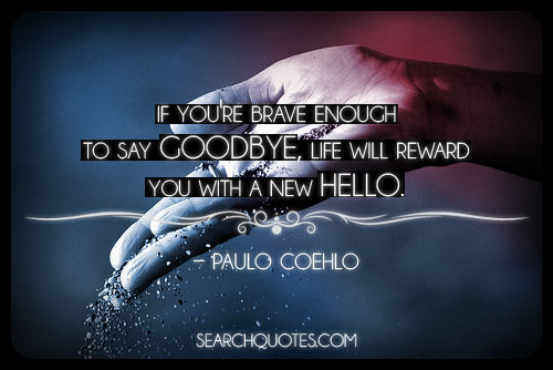 If You're Enough To Say GOODBYE, Life Will Reward You With A New Hello