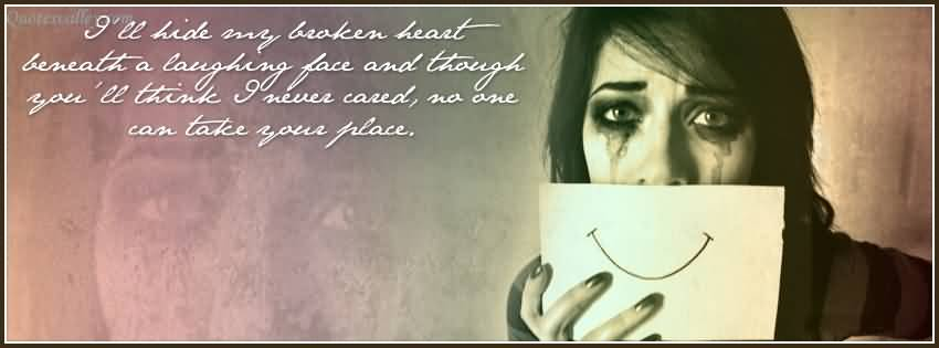 """I""""ll Hide My Broken Heart Beneath a Laughing Face And Though You'll Think"""
