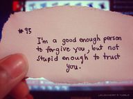 I'm A Good Enough Person To Forgive You, But Not Stupid Enough To Trust You