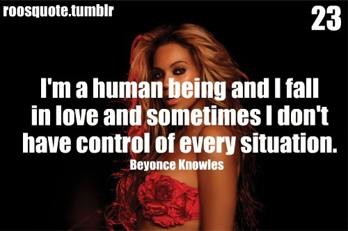 I'm A Human Being And I Fall In Love And Sometimes I Don't Have Control Of Every Situation