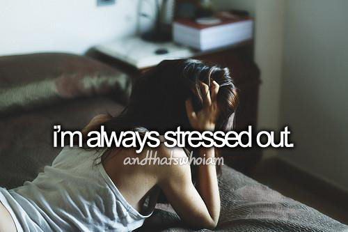 I'm Always Stressed Out