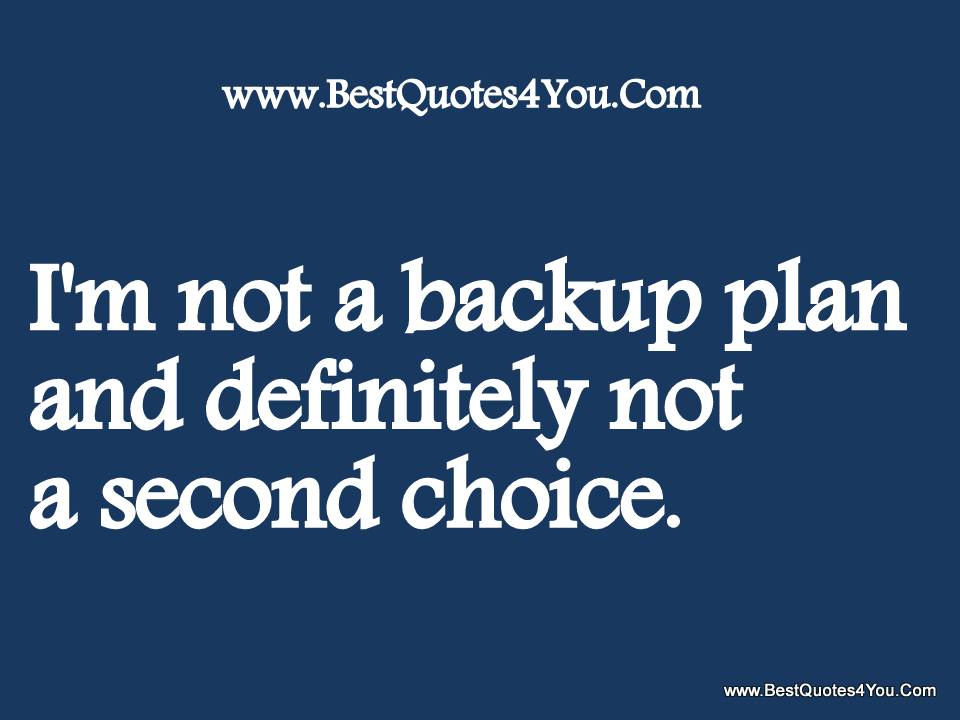 I'm Not A Backup Plan And Definitely Not A Second Choice