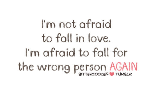 I'm Not Afraid To Fall For The Wrong Person Again