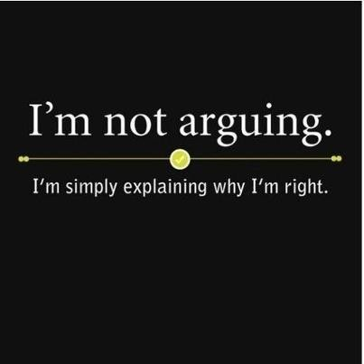 I'm Not Arguing. I'm Simply Explaining Why I'm Right