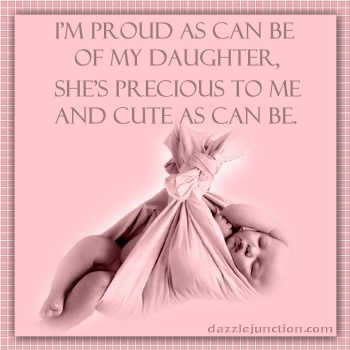 I'M Proud As Can Be Of My My Daughter, She's Precious To Me And Cute As Can Be