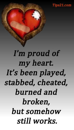 I'M Proud Of My Heart. It's Been Played, Stabbed, Cheated, Burned And Broken But Somehow Still Works