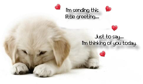 I'm Sending This Little Greeting, Just To Say, I'm Thinking Of You Today