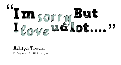 """Im Sorry But I Love u a Lot"" ~ Aplology Quote"