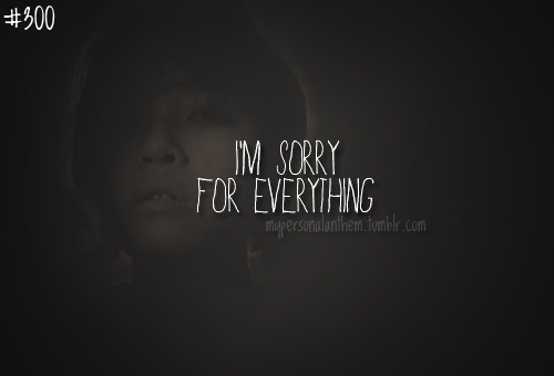 I'M Sorry For Everything ~ Apology Quote