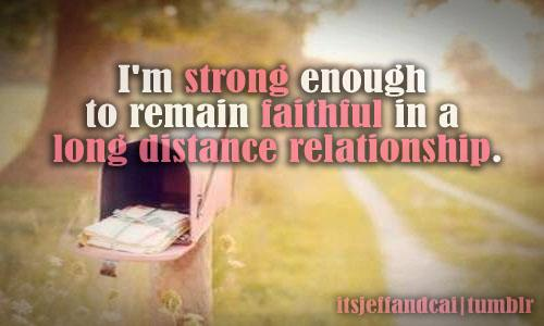 I'm Strong Enough To Remain Faithful In a Long Distance Relationship