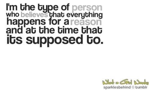 I'm The Type Of Person Who Believes That Everything Happens For A Reason And At The Time That Its Supposed To