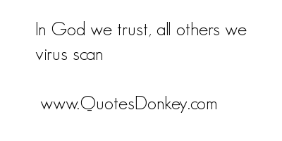 In God We Trust, All Others We Virus Scan
