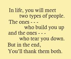In Life, You Will Meet Two Types Of People. The Ones Who Build You Up And The Ones Who Tear You Down. But In The End, You'll Thank Both ~ Apology Quote