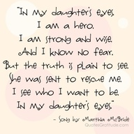 In My Daughter's Eyes, I Am a Hero. I Am Strong And Wise, And I Know No Fear