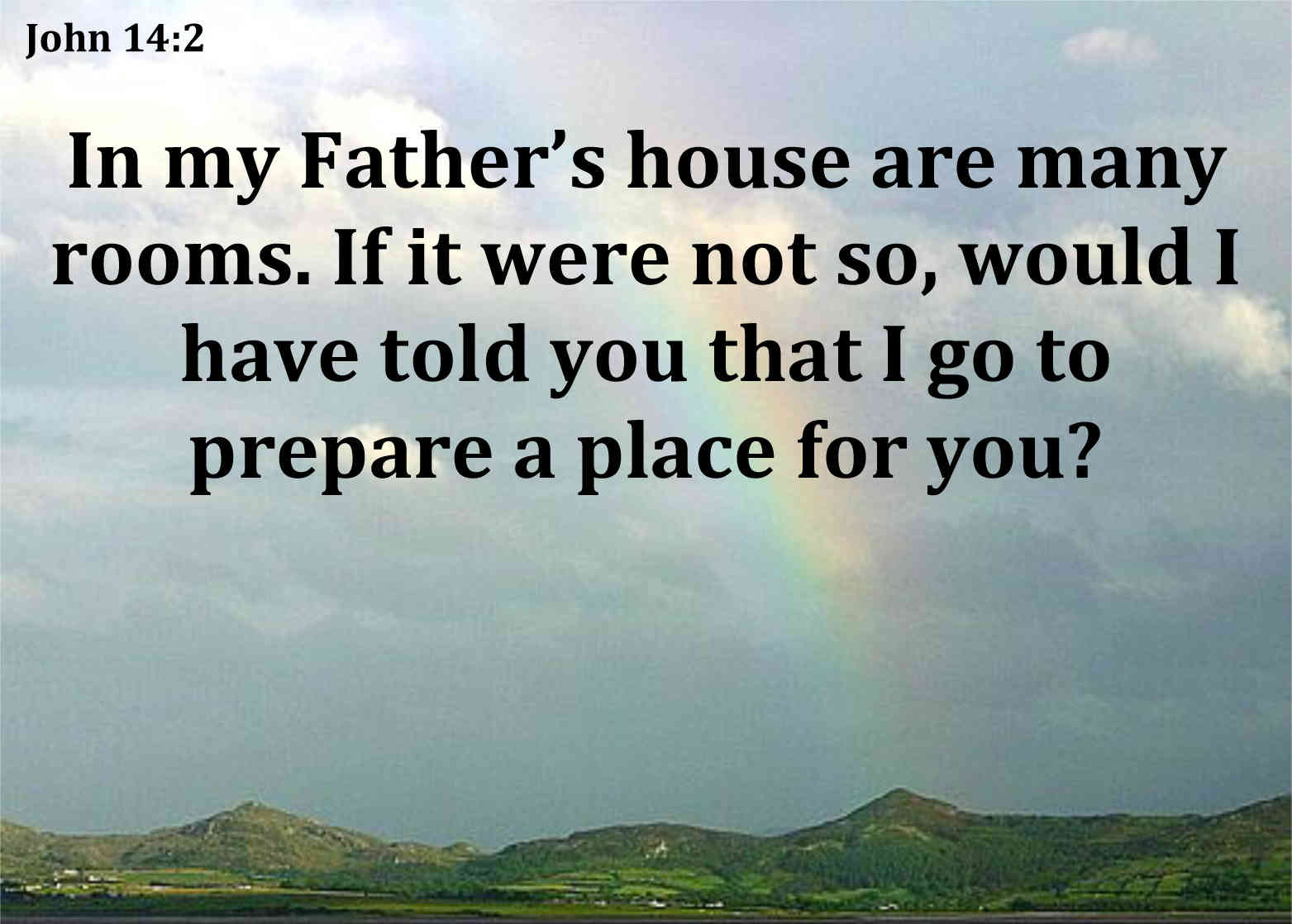 In My Father's House Are Many Rooms. If It Were So, Would I Have Told You That I Go To Prepare a Place For You!