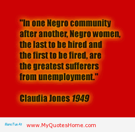 """""""In One Negro Community After Another, Negro Women, The Last To Be Hired And The First To Be Fired, Are The Greatest Sufferers From Unemployment"""""""