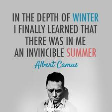 In The Depth Of Winter I Finally Learned That There Was In Me An Invincible Summer