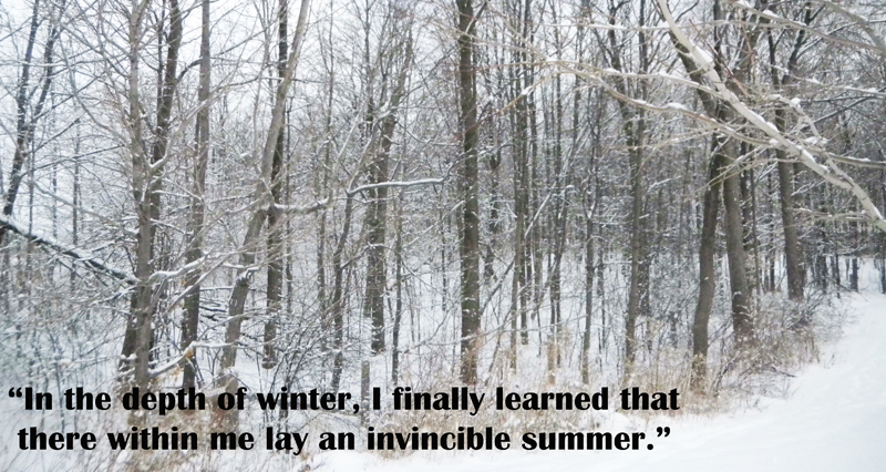 """""""In The Depth Of Winter, I Finally Learned That There Within Me Lay An Invincible Summer"""""""
