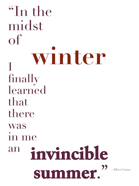 """""""In The Midst Of Winter I Finally Learned That There Was In Me An Invincible Summer"""""""