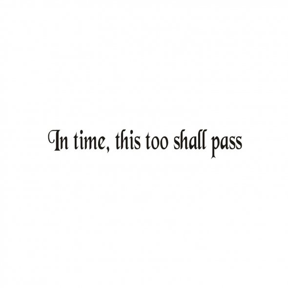 In Time, This Too Shall Pass