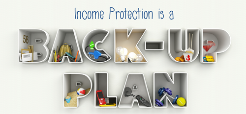 Income Protection Is A Back Up Plan