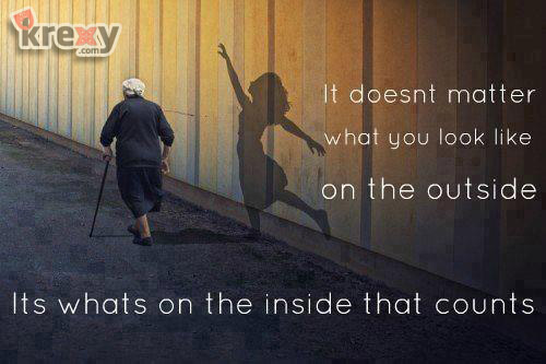 It Doesnt Matter What You Look Like On The Outside, Its Whats On The Inside That Counts