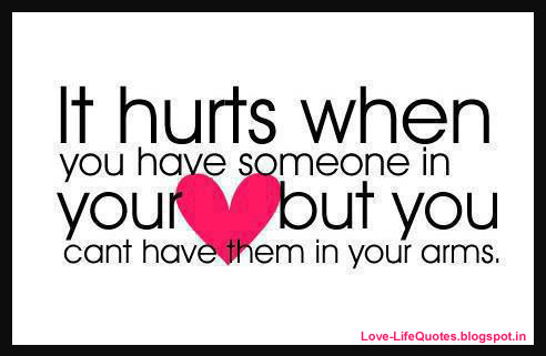 It Hurts When You Have Someone In Your But You Cant Have Them In Your Arms