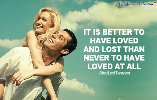 It Is Better To Have Loves And Lost Than Never To Have Loved At All