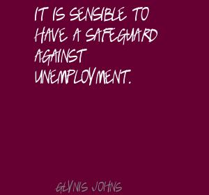 It Is Sensible To Have A Safeguard Against Unemployment.