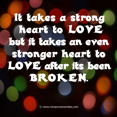 It Takes a Strong Heart To Love But It Takes An Even Stronger heart To Love After Its Been Broken