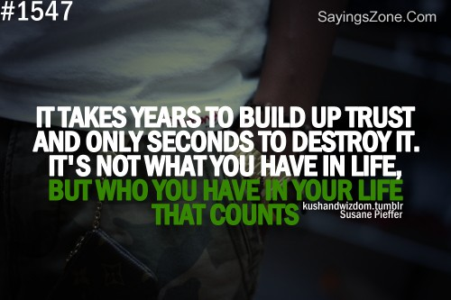 It Takes Years To Build Up Trust And Only Seconds To