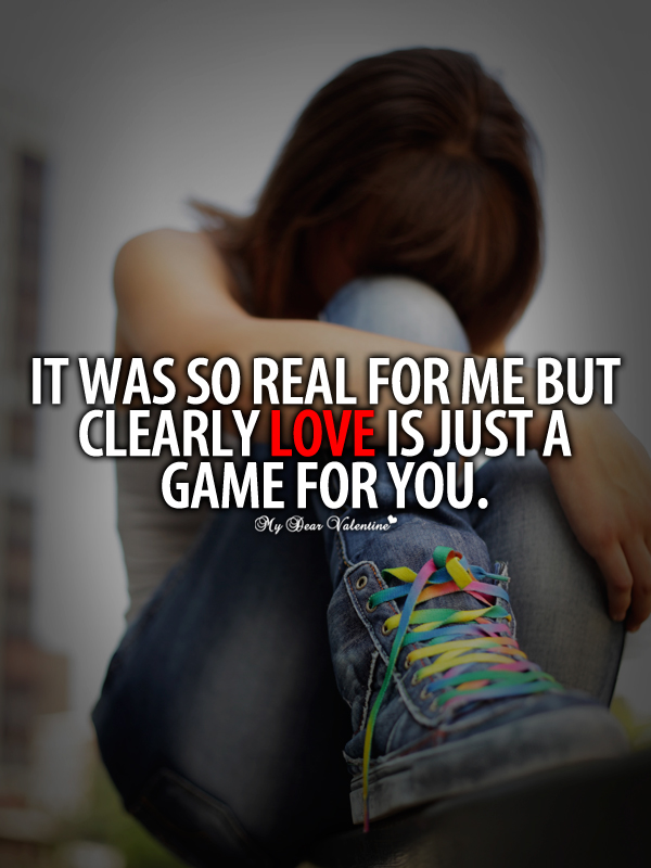 It Was So Real For Me But Clearly Love Just A Game For You
