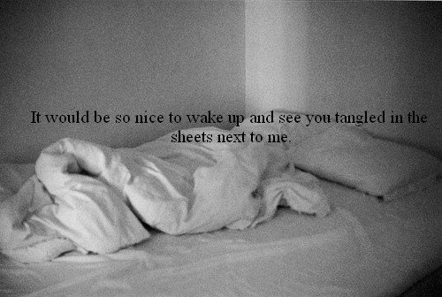 It Would Be So Nice Wake Up And See You Tangled In The Sheets Next To Me