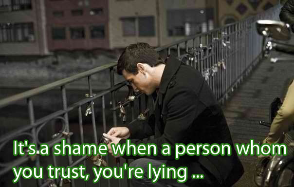 It's A Shame When A Person Whom You Trust, You're Lying