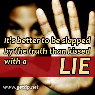 It's Better To Be Slapped By The Truth Than Kissed With A Lie