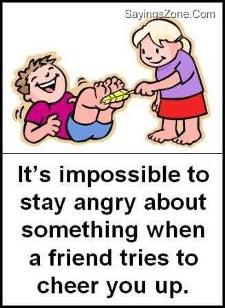It's Impossible To Stay Angry About Something When A Friend Tries To Cheer You Up