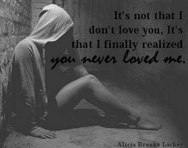 It's Not That I Don't Love You. It's That I Finally Realized You Never Loved Me
