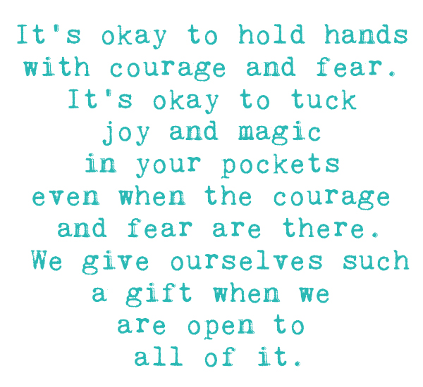 It's Okay To Hold Hands With Courage And Fear. It's Okay To Tuck Joy And Magic