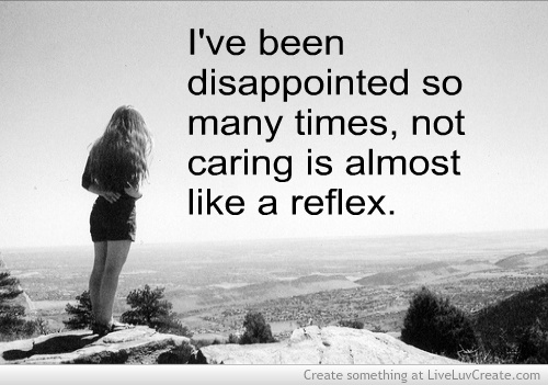 I've Been Disappointed So Many Times, Not Caring Is Almost Like a Reflex