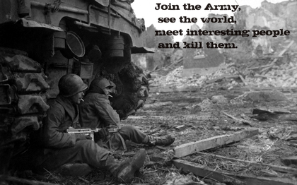 Join The Army, See The World, Meet Interesting People And Kill Them