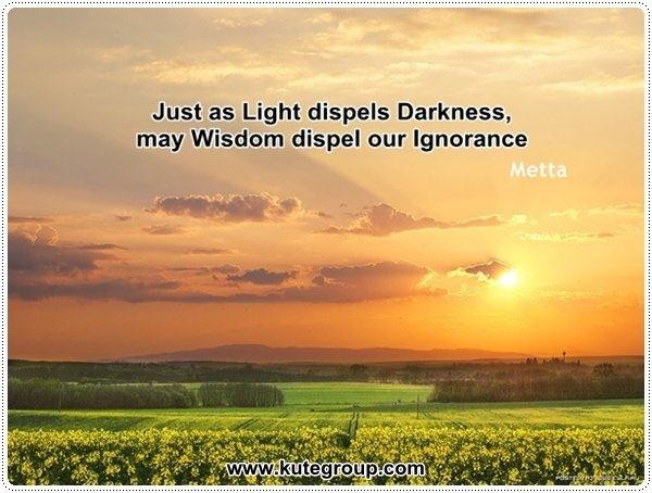 Just As Light Dispels Darkness, May Wisdom Dispel Our Ignorance