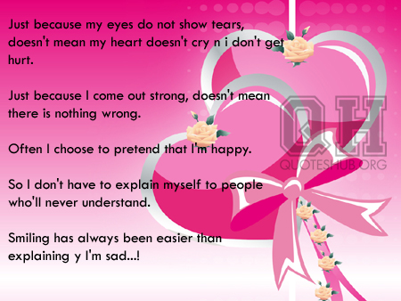 Just Because My Eyes Do Not Show Tears