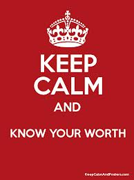 Keep Calm And Know Your Worth